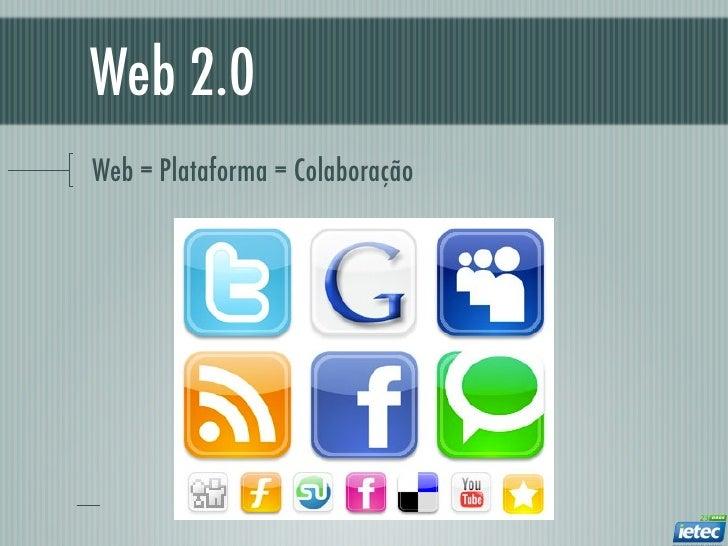 Web 2.0Web = Plataforma = Colaboração