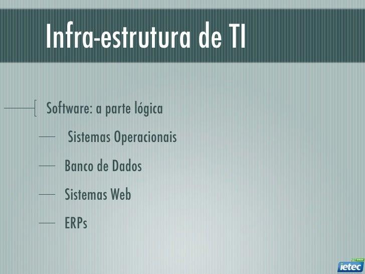 Infra-estrutura de TISoftware: a parte lógica    Sistemas Operacionais   Banco de Dados   Sistemas Web   ERPs