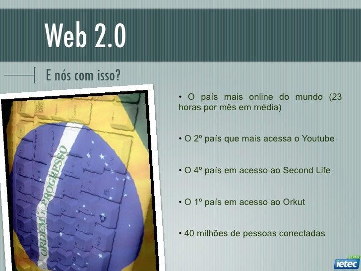 Web 2.0E nós com isso?                  • O país mais online do mundo (23                  horas por mês em média)        ...