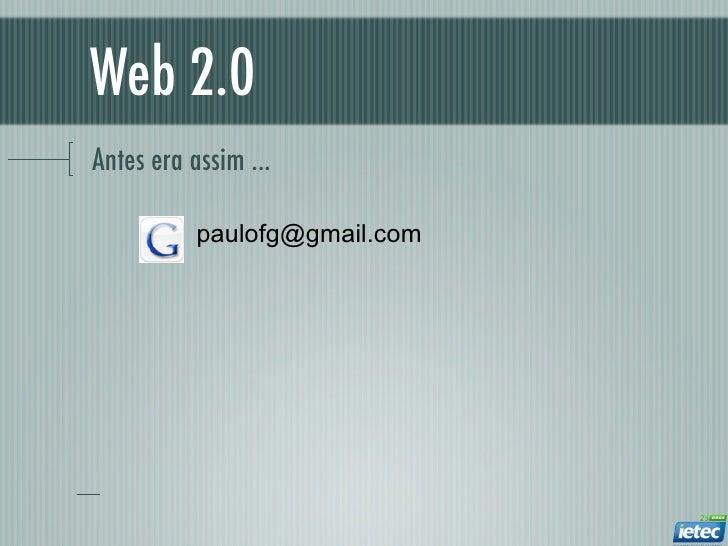 Web 2.0Antes era assim ...           paulofg@gmail.com
