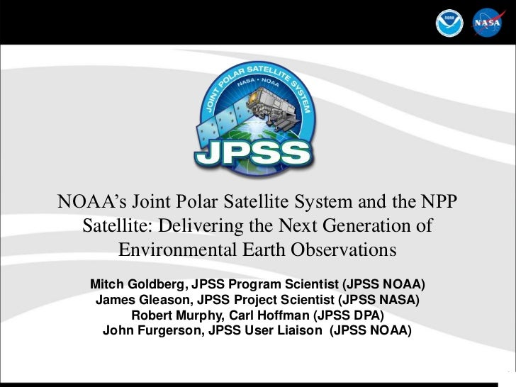 NOAA's Joint Polar Satellite System and the NPP Satellite: Delivering the Next Generation of Environmental Earth Observati...