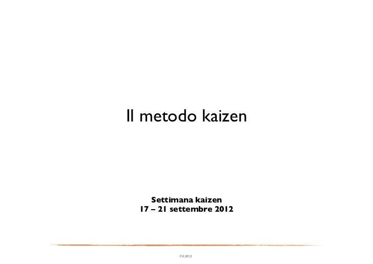 Il metodo kaizen     Settimana kaizen  17 – 21 settembre 2012            FG 2012