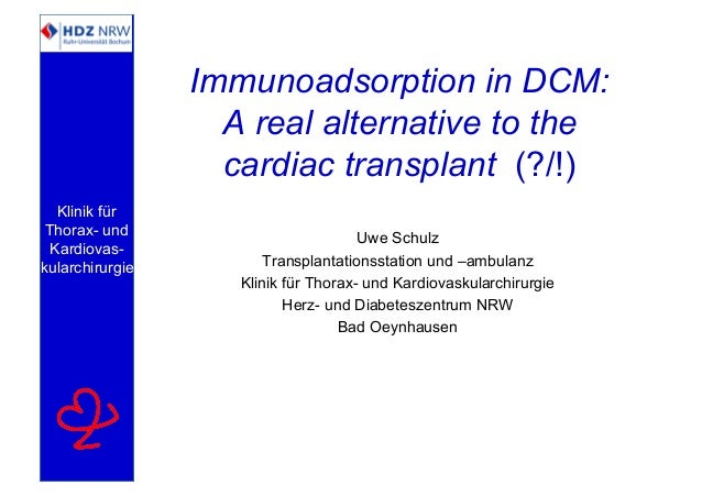 Klinik für Thorax- und Kardiovas- kularchirurgie Immunoadsorption in DCM: A real alternative to the cardiac transplant (?/...