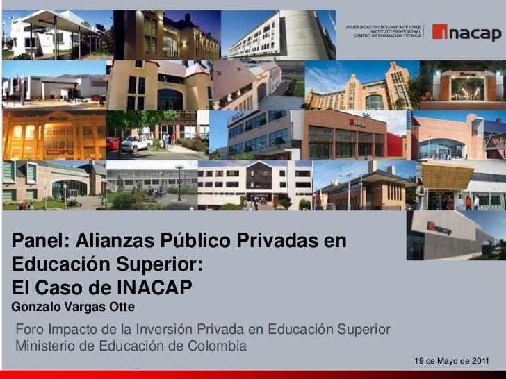 Panel: Alianzas Público Privadas en Educación Superior: <br />El Caso de INACAP<br />Gonzalo Vargas Otte<br />Foro Impacto...
