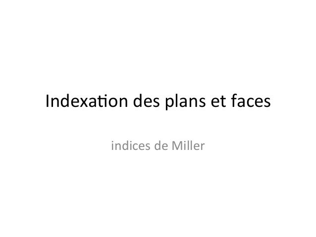 Indexaon	  des	  plans	  et	  faces	              indices	  de	  Miller