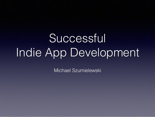 Successful Indie App Development Michael Szumielewski