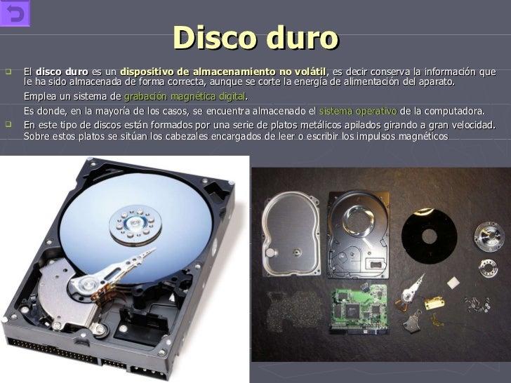 Disco duro <ul><li>El  disco duro  es un  dispositivo de almacenamiento no volátil , es decir conserva la información que ...