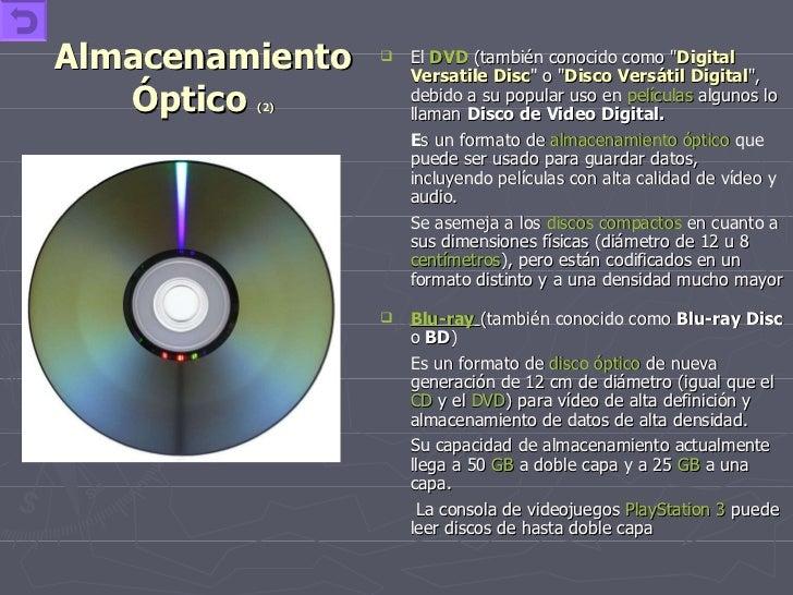 Almacenamiento Óptico  (2) <ul><li>El   DVD  (también conocido como &quot; Digital Versatile Disc &quot; o &quot; Disco Ve...