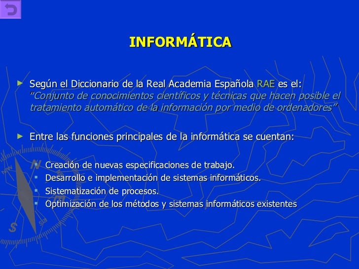"""INFORMÁTICA <ul><li>Según el Diccionario de la Real Academia Española  RAE  es el:  """" Conjunto de conocimientos científico..."""