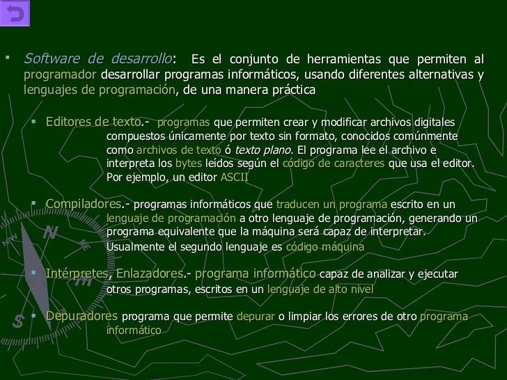 <ul><li>Software de desarrollo :   Es el conjunto de herramientas que permiten al  programador  desarrollar programas info...