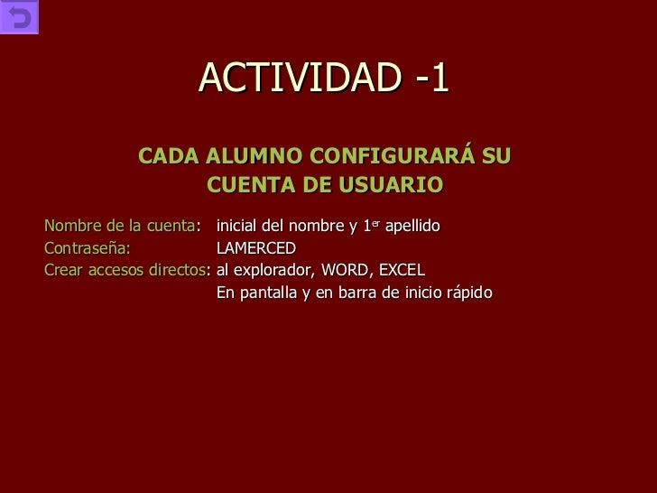 ACTIVIDAD -1 <ul><li>CADA ALUMNO CONFIGURARÁ SU </li></ul><ul><li>CUENTA DE USUARIO </li></ul><ul><li>Nombre de la cuenta ...