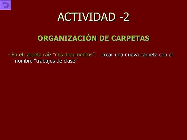 """ACTIVIDAD -2 <ul><li>ORGANIZACIÓN DE CARPETAS </li></ul><ul><li>- En el carpeta raíz """"mis documentos"""" : crear una nueva ca..."""