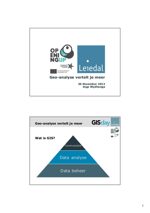 Geo-analyse vertelt je meer 20 November 2013 Inge Wydhooge  Geo-analyse vertelt je meer  Wat is GIS? Communicatie  Data an...
