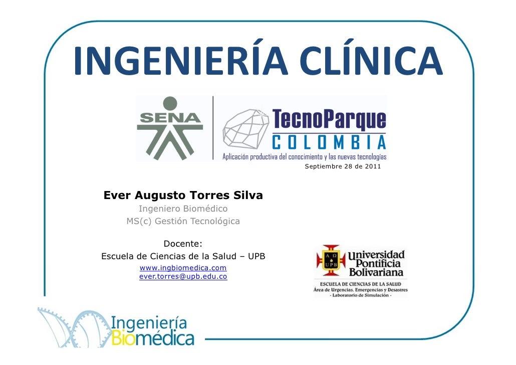 INGENIERÍA CLÍNICA                                         Septiembre 28 de 2011 Ever Augusto Torres Silva        Ingenier...