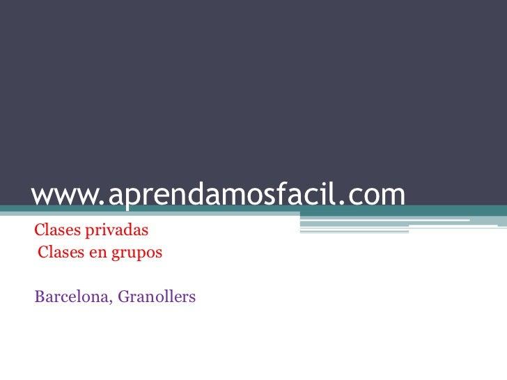 www.aprendamosfacil.comClases privadasClases en gruposBarcelona, Granollers