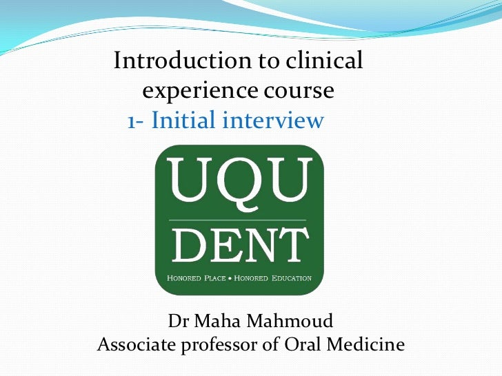 Introduction to clinical    experience course  1- Initial interview        Dr Maha MahmoudAssociate professor of Oral Medi...