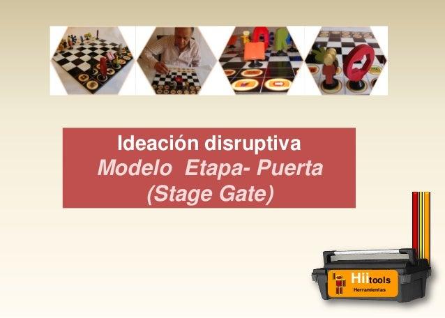 Ideación disruptiva Modelo Etapa- Puerta (Stage Gate) Hiitools Herramientas