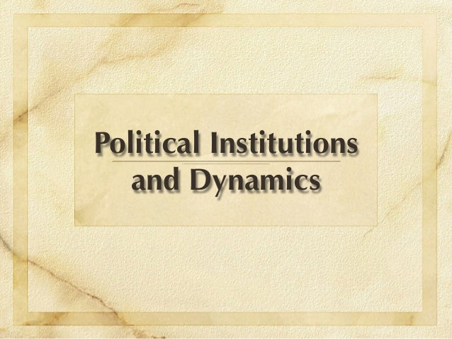 Political Institutions   and Dynamics