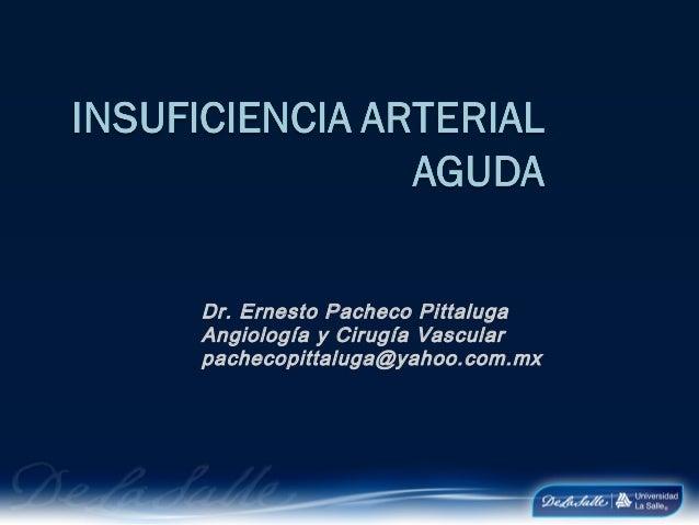 Dr. Ernesto Pacheco PittalugaAngiología y Cirugía Vascularpachecopittaluga@yahoo.com.mx