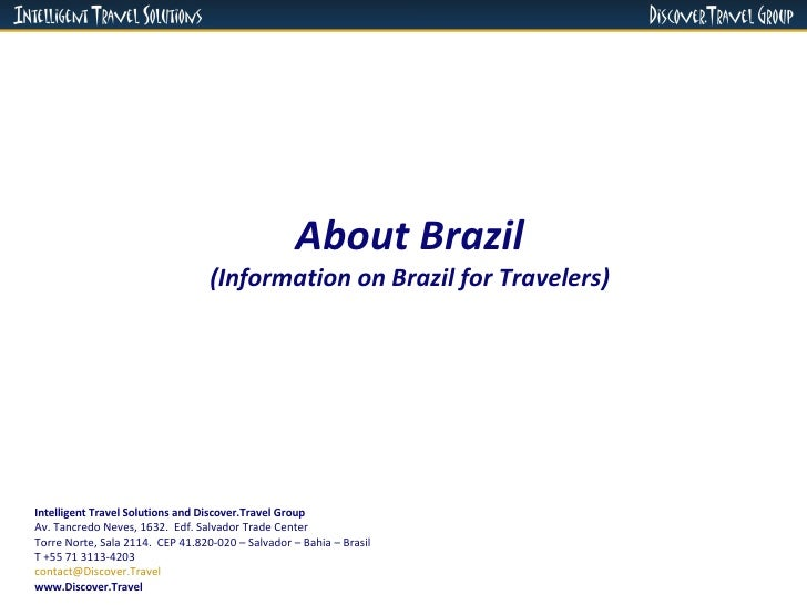 About Brazil (Information on Brazil for Travelers) Intelligent Travel Solutions and Discover.Travel Group Av. Tancredo Nev...