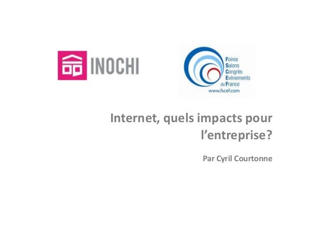 Internet, quels impacts pour                 l'entreprise?                 Par Cyril Courtonne