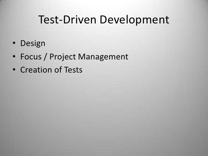 Test-Driven Development<br />Design<br />Focus / Project Management<br />Creation of Tests<br />