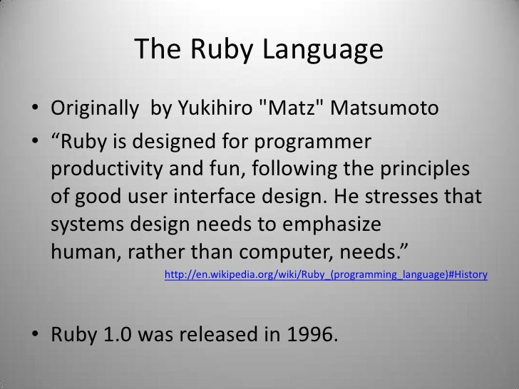 """The Ruby Language<br />Originally  by Yukihiro &quot;Matz&quot; Matsumoto<br />""""Ruby is designed for programmer productivi..."""