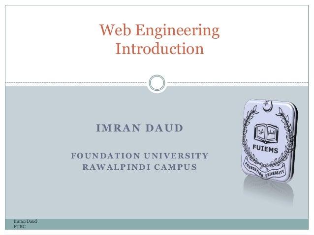 IMRAN DAUDFOUNDATION UNIVERSITYRAWALPINDI CAMPUSImran DaudFURCWeb EngineeringIntroduction