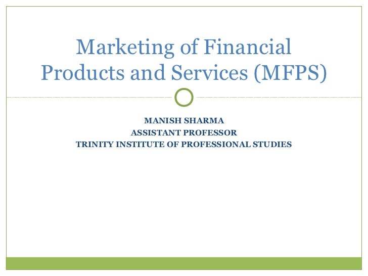 Marketing of FinancialProducts and Services (MFPS)                 MANISH SHARMA              ASSISTANT PROFESSOR   TRINIT...