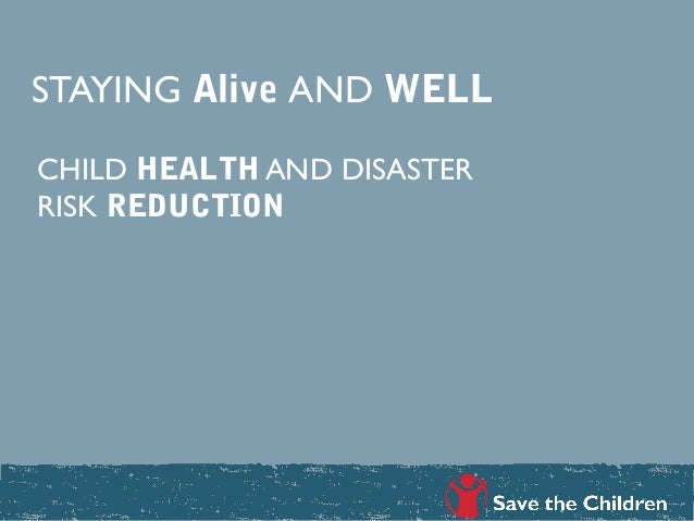 STAYING Alive AND WELLCHILD HEALTH AND DISASTERRISK REDUCTION