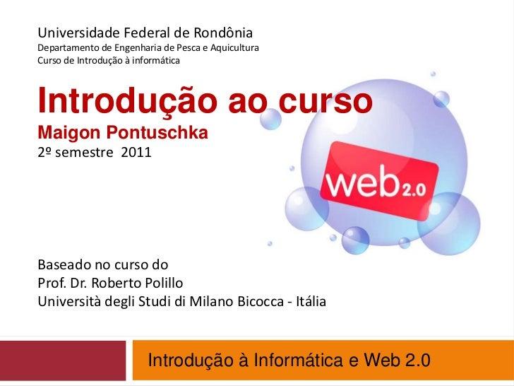 Universidade Federal de RondôniaDepartamento de Engenharia de Pesca e Aquicultura<br />Curso de Introdução à informática<b...