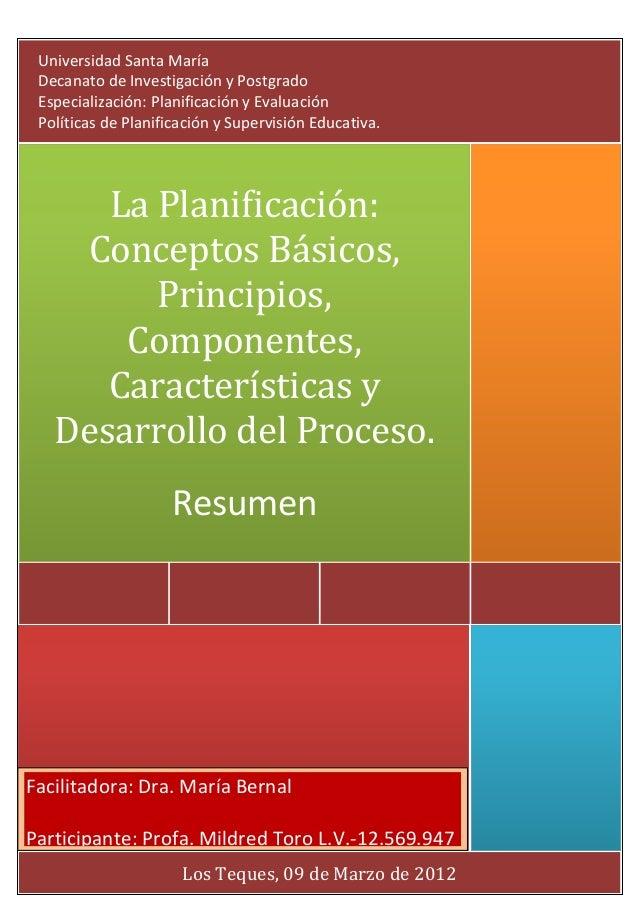 Los Teques, 09 de Marzo de 2012 La Planificación: Conceptos Básicos, Principios, Componentes, Características y Desarrollo...