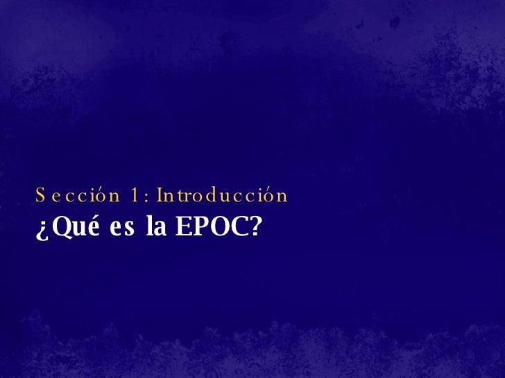Sección 1: Introducción ¿Qué es la EPOC?