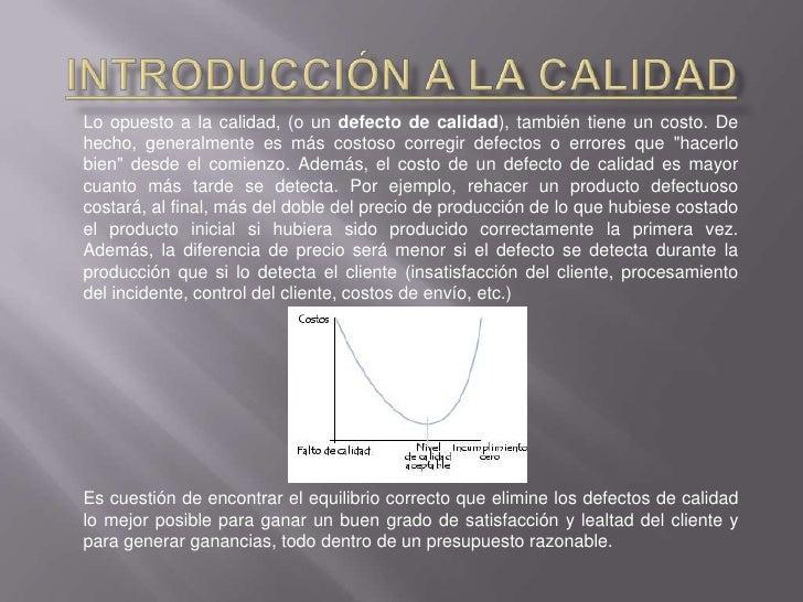 Introducción a la Calidad<br />La Calidad se puede definir como la capacidad de lograr objetivos de operación buscados. La...