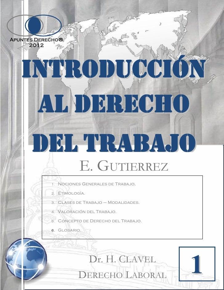 Apuntes Derecho®      2012   INTRODUCCIÓN    AL DERECHO    DEL TRABAJO                         E. GUTIERREZ            1. ...