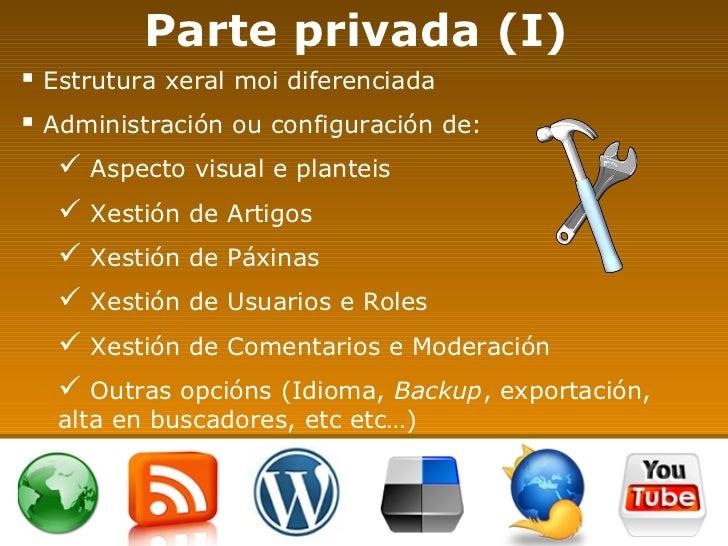 Parte privada (I)  <ul><li>Estrutura xeral moi diferenciada </li></ul><ul><li>Administración ou configuración de: </li></u...