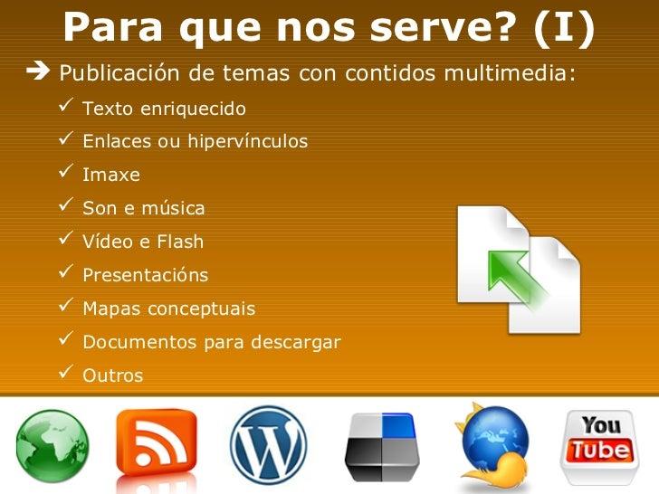 Para que nos serve? (I) <ul><li>Publicación de temas con contidos multimedia : </li></ul><ul><ul><li>Texto enriquecido </l...