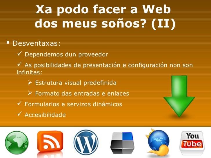 Xa podo facer a Web  dos meus soños? (II) <ul><li>Desventaxas: </li></ul><ul><ul><li>Dependemos dun proveedor </li></ul></...