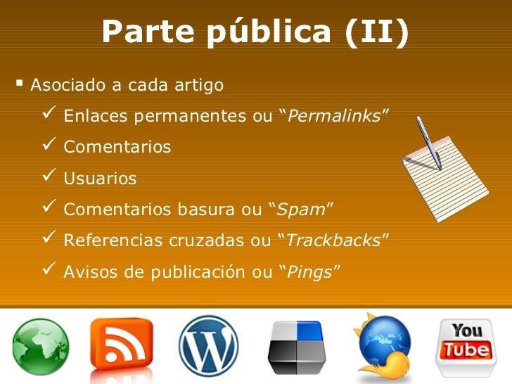 "Parte pública (II) <ul><li>Asociado a cada artigo </li></ul><ul><ul><li>Enlaces permanentes ou "" Permalinks "" </li></ul></..."