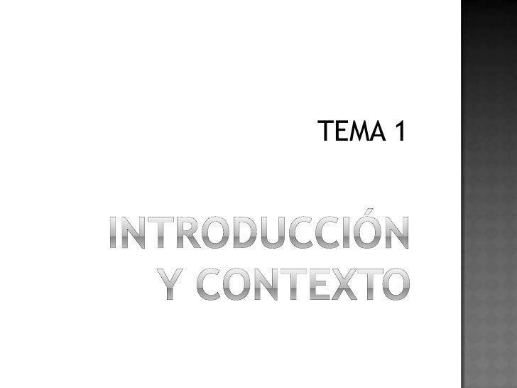 INTRODUCCIÓNY CONTEXTO<br />TEMA 1<br />