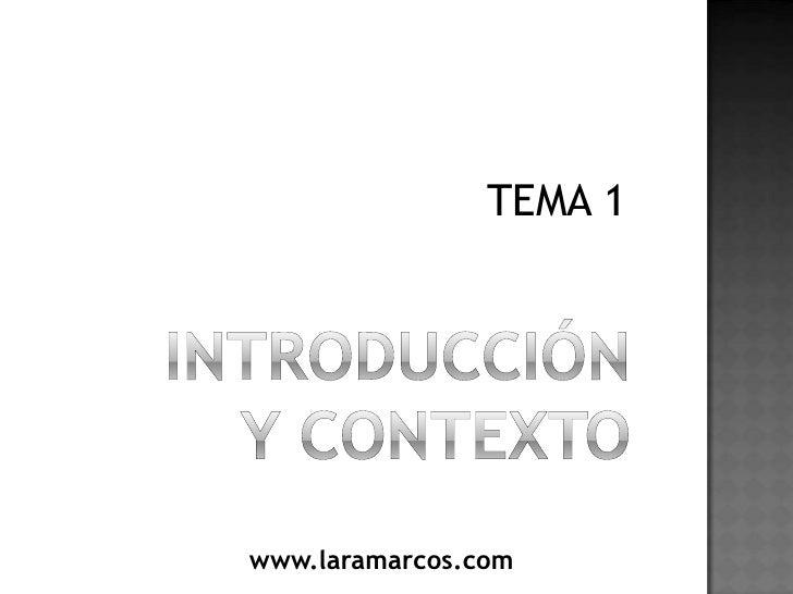 INTRODUCCIÓNY CONTEXTO<br />TEMA 1<br />www.laramarcos.com<br />