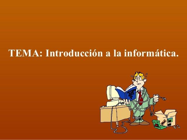 TEMA: Introducción a la informática.