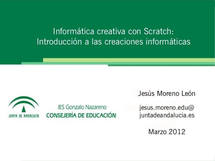Informática creativa con Scratch:Introducción a las creaciones informáticas                           Jesús Moreno León   ...