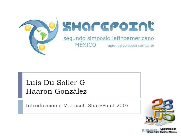 Luis Du Solier GHaaron González<br />Introducción a Microsoft SharePoint 2007<br />