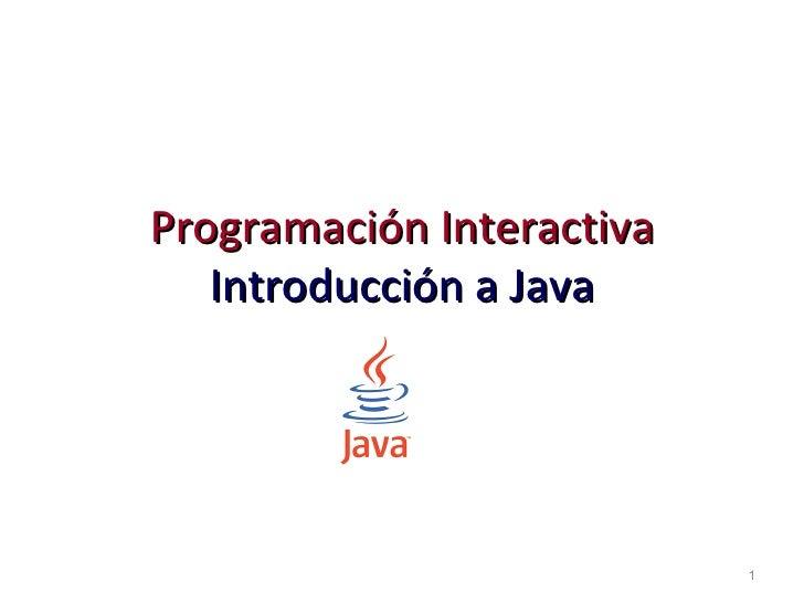Programación Interactiva   Introducción a Java                           1