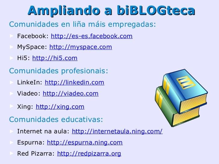 Ampliando a biBLOGtecaTemática variada:(Amigos) Friendster: http://friendster.com(Contactos) Match.com: http://match.com(C...