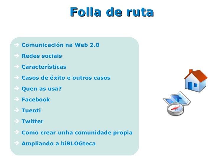 Folla de ruta➔ Comunicación na Web 2.0➔ Redes sociais➔ Características➔ Casos de éxito e outros casos➔ Quen as usa?➔ Faceb...