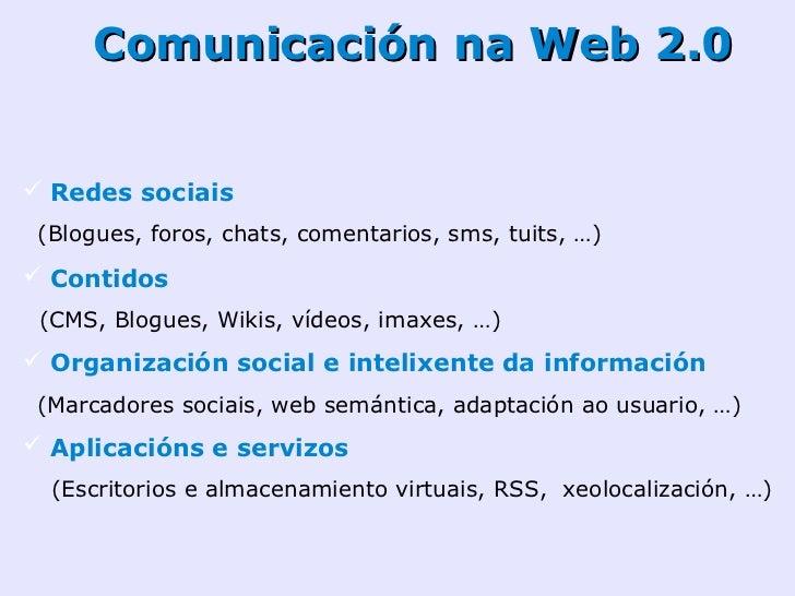 Redes sociais Grupos de persoas que    se comunican      Educación 2.0:  «Ferramentas para manter   comunidades virtuais q...