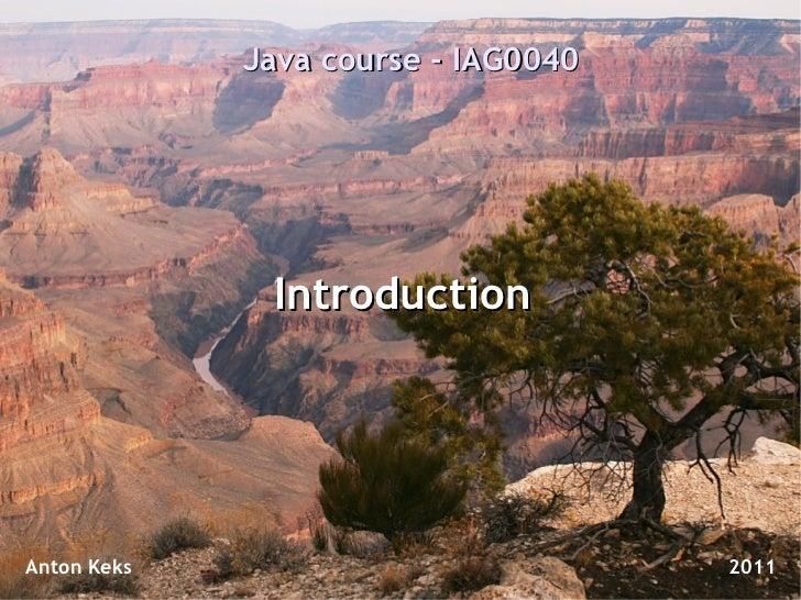 Java course - IAG0040              IntroductionAnton Keks                           2011