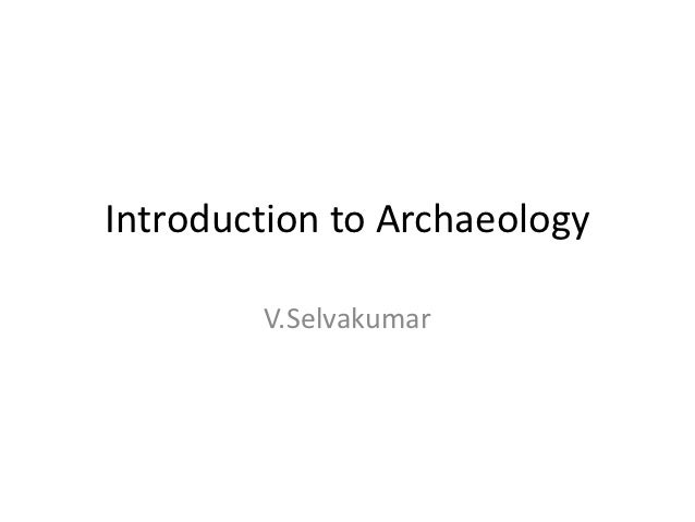 Introduction to Archaeology        V.Selvakumar